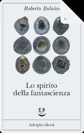 Lo spirito della fantascienza by Roberto Bolano
