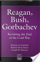 Reagan, Bush, Gorbachev by Joseph M. Siracusa, Norman A. Graebner, Richard Dean Burns