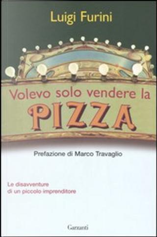 Volevo solo vendere la pizza by Luigi Furini