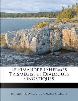 Le Pimandre D'Hermes Trismegiste by Hermes Trismegistus
