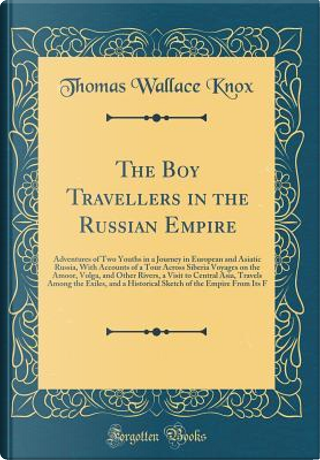 The Boy Travellers in the Russian Empire by Thomas Wallace Knox
