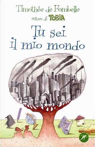 Tu sei il mio mondo by Timothée de Fombelle