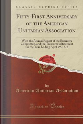 Fifty-First Anniversary of the American Unitarian Association by American Unitarian Association