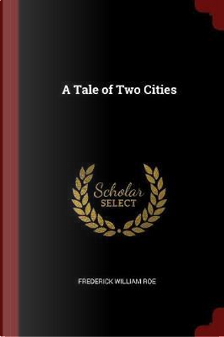 A Tale of Two Cities by Frederick William Roe