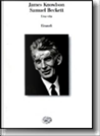 Samuel Beckett by James Knowlson