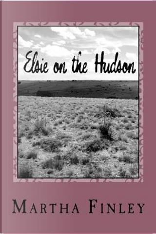 Elsie on the Hudson by Martha Finley