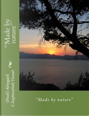 """""""Made by nature"""" by Ms. (Pearl) Abiygayil C. Yisrael"""
