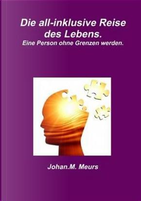 Die all-inklusive Reise des Lebens. Eine Person ohne Grenzen werden. by Johan.M. Meurs