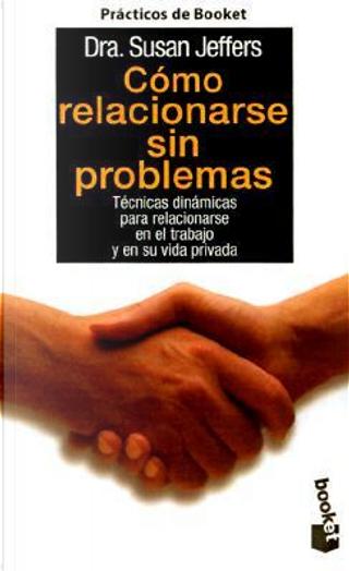 Como Relacionarse Sin Problemas by Susan J. Jeffers
