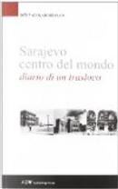 Sarajevo centro del mondo. Diario di un trasloco by Dzevad Karahasan