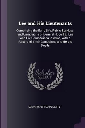 Lee and His Lieutenants by Edward Alfred Pollard