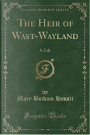 The Heir of Wast-Wayland by Mary Botham Howitt