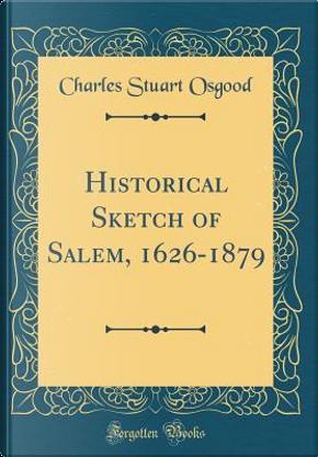 Historical Sketch of Salem, 1626-1879 (Classic Reprint) by Charles Stuart Osgood