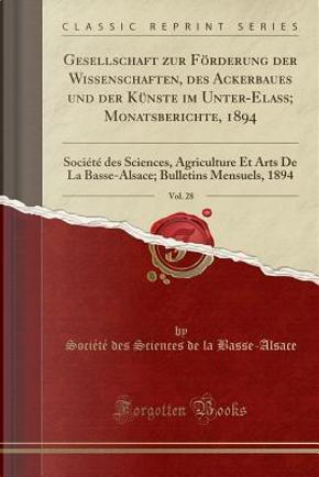 Gesellschaft zur Förderung der Wissenschaften, des Ackerbaues und der Künste im Unter-Elass; Monatsberichte, 1894, Vol. 28 by Société des Sciences de Basse-Alsace