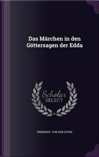 Das Marchen in Den Gottersagen Der Edda by Friedrich Von Der Leyen