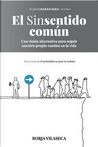 El sinsentido común by Borja Vilaseca