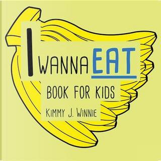 I Wanna Eat Activity Book by Kimmy J. Winnie