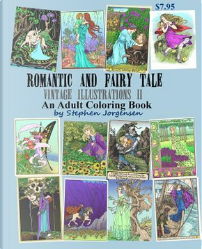 Romantic and Fairy Tale Vintage Illustrations II an Adult Coloring Book by Stephen E. Jorgensen