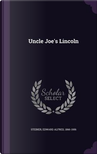 Uncle Joe's Lincoln by Edward Alfred Steiner