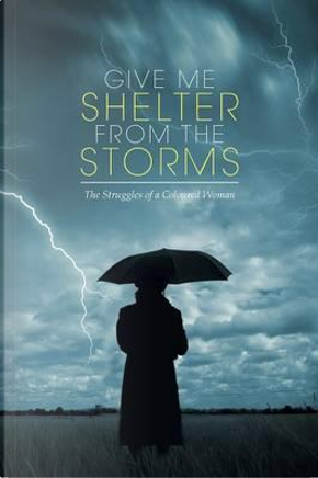 Give Me Shelter from the Storms by Cyril James