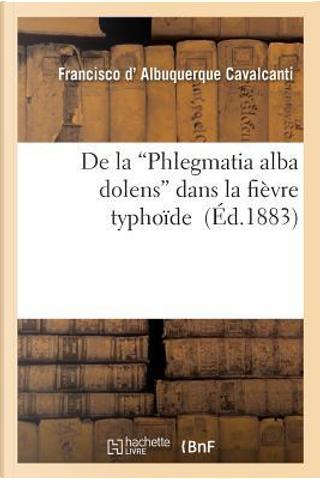 De laPhlegmatia Alba Dolens Dans la Fièvre Typhoide by D Albuquerque-F