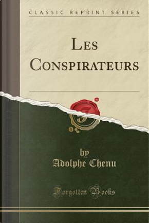 Les Conspirateurs (Classic Reprint) by Adolphe Chenu