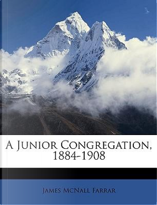 Junior Congregation, 1884-1908 by James McNall Farrar