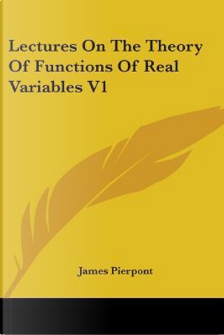 Lectures on the Theory of Functions of Real Variables V1 by James Pierpont