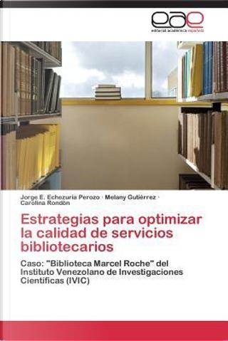 Estrategias para optimizar la calidad de servicios bibliotecarios by Jorge E. Echezuría Perozo