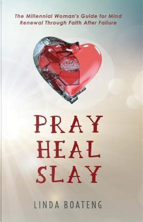 Pray Heal Slay by Linda Boateng