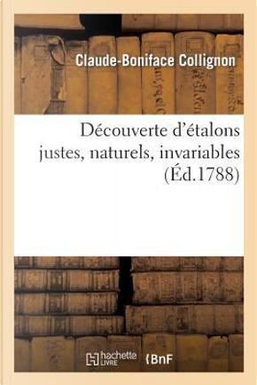 Découverte d'Etalons Justes, Naturels, Invariables by Collignon-C-B