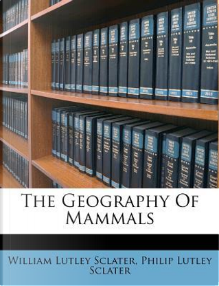 The Geography of Mammals by William Lutley Sclater