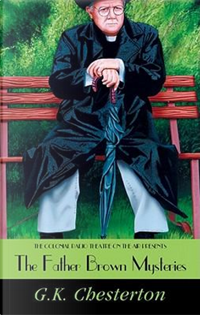 The Father Brown Mysteries by G. K. Chesterton