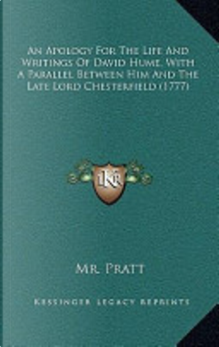 An Apology for the Life and Writings of David Hume, with a Parallel Between Him and the Late Lord Chesterfield by Mr Pratt