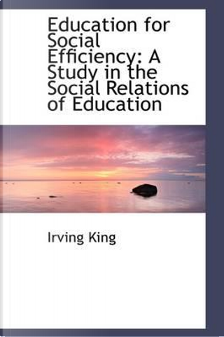 Education for Social Efficiency by Irving King