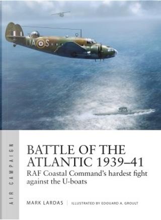Battle of the Atlantic, 1939–41 by Mark Lardas