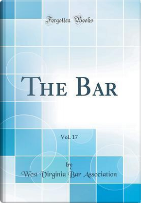 The Bar, Vol. 17 (Classic Reprint) by West Virginia Bar Association