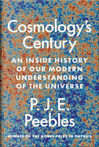 Cosmology's Century by P. J. E. Peebles