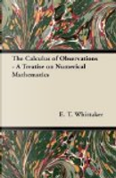 The Calculus of Observations - A Treatise on Numerical Mathematics by E. T. Whittaker