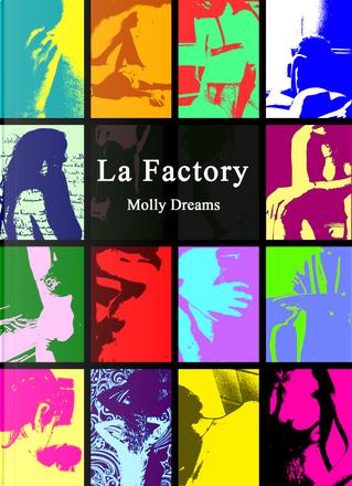 La Factory by Molly Dreams