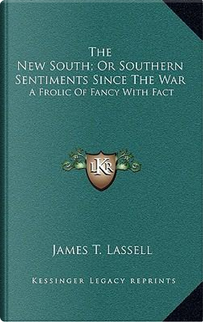 The New South; Or Southern Sentiments Since the War by James T. Lassell