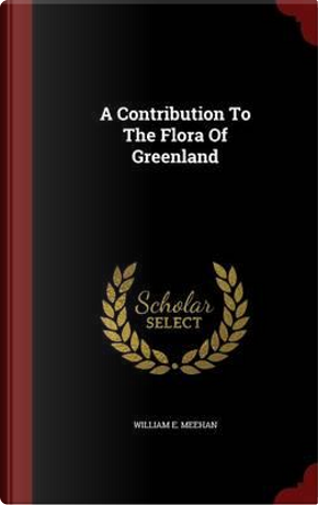 A Contribution to the Flora of Greenland by William E Meehan