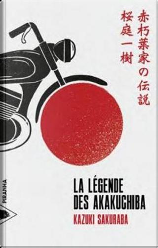 La légende des Akakuchiba by Kazuki Sakuraba