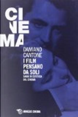 I film pensano da soli by Damiano Cantone