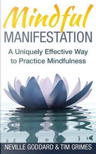 Mindful Manifestation by Neville Goddard