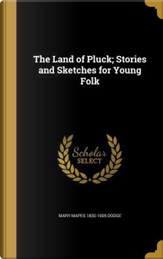 LAND OF PLUCK STORIES & SKETCH by Mary Mapes 1830-1905 Dodge