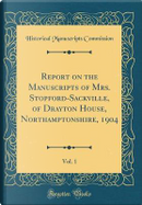 Report on the Manuscripts of Mrs. Stopford-Sackville, of Drayton House, Northamptonshire, 1904, Vol. 1 (Classic Reprint) by Historical Manuscripts Commission