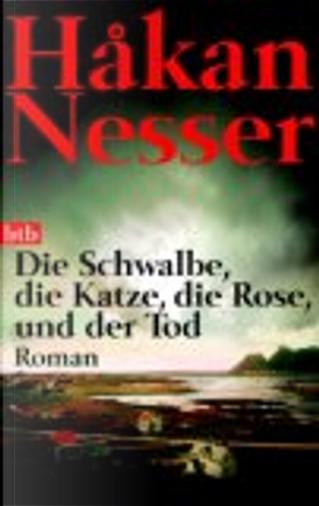 Die Schwalbe, die Katze, die Rose und der Tod by Hakan Nesser