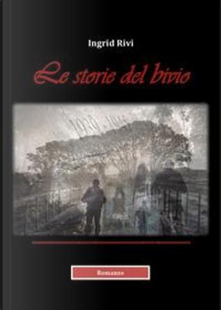 Le storie del bivio by Ingrid Rivi