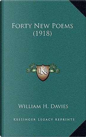 Forty New Poems (1918) by William H. Davies